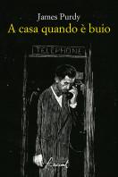 A casa quando è buio - James Purdy - Racconti edizioni